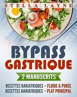Bypass Gastrique: 2 Manuscrits - 170+ Recettes Pour Les Phases I À IV de Récupération Après Une Chirurgie Bariatrique - Et...