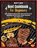 Beef Cookbook For Beginners: More than 200 quick, tasty and easy-to-follow homemade recipes that can be prepared in a short time