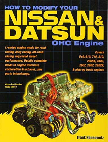 How to Modify Your Nissan and Datsun OHC Engine: Covers 510, 610, 710, 810, 200SX, 240Z, 260Z, 280Z, 280ZX, and pick-up truck engines by Frank Honsowetz (2004-04-29)