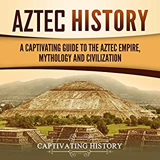 Aztec History: A Captivating Guide to the Aztec Empire, Mythology, and Civilization                   By:                                                                                                                                 Captivating History                               Narrated by:                                                                                                                                 David Patton                      Length: 3 hrs and 18 mins     24 ratings     Overall 4.9