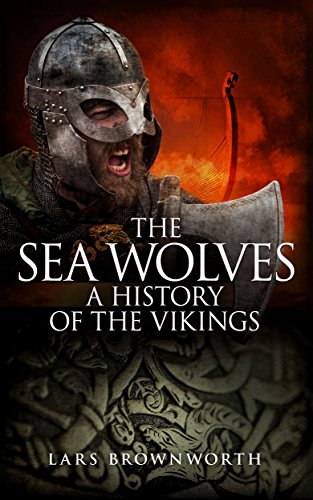 The Sea Wolves: A History of the Vikings (English Edition)