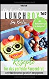 """Die kreative Lunchbox für Kinder Teil 2: Rezepte für das perfekte Pausenbrot inkl. """"Kindergeburtstag im Kindergarten"""" - so wird die Vesperbox garantiert leer gegessen -"""