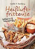 Heißluftfritteuse - fettarm & knusprig: Die besten Rezepte zum Frittieren, Garen, Backen & Braten