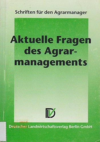 Aktuelle Fragen des Agrarmanagements (Schriften für den Agrarmanager, Band 1)