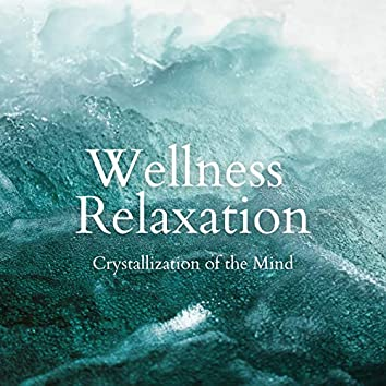 Crystallization of the Mind - Wellness Relaxation
