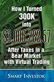 How I Turned 300K into $3,006,282.57 After Taxes in a Bear Market with Virtual Trading...