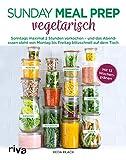 Sunday Meal Prep vegetarisch: Sonntags maximal 2 Stunden vorkochen – und das Abendessen...