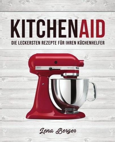 KitchenAid©: Die leckersten Rezepte für Ihren Küchenhelfer