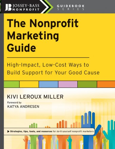 Compare Textbook Prices for The Nonprofit Marketing Guide: High-Impact, Low-Cost Ways to Build Support for Your Good Cause 1 Edition ISBN 9780470539651 by Leroux Miller, Kivi,Andresen, Katya