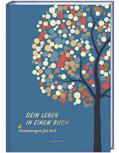 DEIN LEBEN IN EINEM BUCH: Erinnerungen für dich - ein Album zur Geburt für 18 unvergessliche Jahre (PAPERISH Geschenkbuch)
