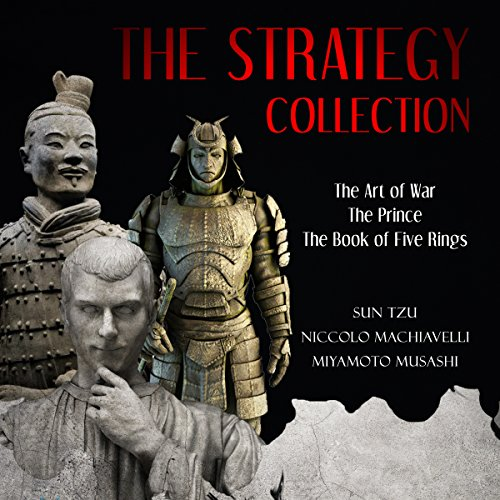 The Strategy Collection     The Art of War, The Prince, and The Book of Five Rings              Written by:                                                                                                                                 Sun Tzu,                                                                                        Niccolo Machiavelli,                                                                                        Miyamoto Musashi                               Narrated by:                                                                                                                                 Kevin Kollins                      Length: 6 hrs and 3 mins     1 rating     Overall 4.0