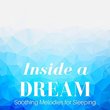 Inside a Dream - Fall Asleep, Soothing Melodies for Sleeping, Relaxation, Meditation and Positive Thinking