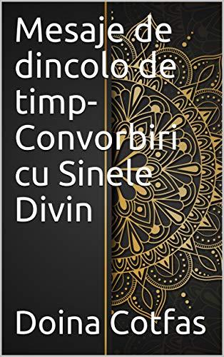 Mesaje de dincolo de timp-Convorbiri cu Sinele Divin (French Edition)