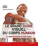 Le grand guide visuel du corps humain - 2e édition enrichie et mise à jour