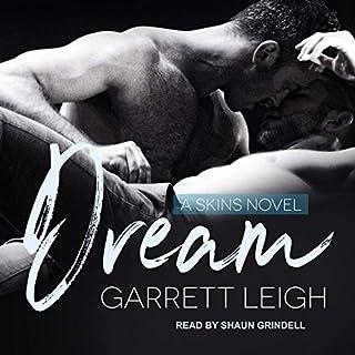 Dream     Skins Series, Book 1              Autor:                                                                                                                                 Garrett Leigh                               Sprecher:                                                                                                                                 Shaun Grindell                      Spieldauer: 6 Std. und 34 Min.     Noch nicht bewertet     Gesamt 0,0