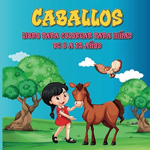 Caballos libro para colorear para niñas de 8-12 años: Es mejor que una tabla, 40 hermosos patrones de colores de caballos