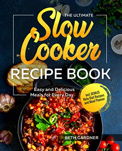 The Ultimate Slow Cooker Recipe Book: Easy and Delicious Meals for Every Day incl. BONUS Keto Diet Recipes and Meal Planner