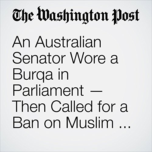 An Australian Senator Wore a Burqa in Parliament — Then Called for a Ban on Muslim Immigrants copertina