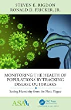 Monitoring the Health of Populations by Tracking Disease Outbreaks: Saving Humanity from the Next Plague (ASA-CRC Series on Statistical Reasoning in Science and Society)