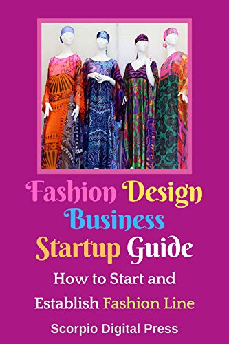 Amazon Com Fashion Design Business Startup Guide How To Start And Establish Fashion Line Ebook Digital Press Scorpio Kindle Store