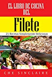 El Libro de Cocina del Filete: 21 Recetas Simplemente Delici