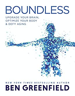 Boundless: Upgrade Your Brain, Optimize Your Body & Defy Aging by [Ben Greenfield]