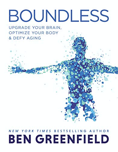 Boundless: Upgrade Your Brain, Optimize Your Body & Defy Aging (English Edition)