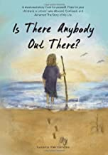Is There Anybody Out There?: A Must-Read Story If Not for Yourself, Then for Your Children's or Others' Sake Abused, Confu...