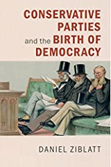Conservative Parties and the Birth of Democracy (Cambridge Studies in Comparative Politics) Kindle Edition