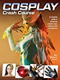 Cosplay Crash Course: A Complete Guide to Designing Cosplay Wigs, Makeup and Accessories - Mina Petrovic