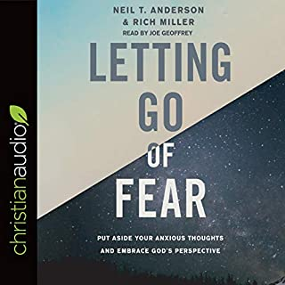 Letting Go of Fear                   By:                                                                                                                                 Neil T. Anderson,                                                                                        Rich Miller                               Narrated by:                                                                                                                                 Joe Geoffrey                      Length: 8 hrs and 50 mins     8 ratings     Overall 5.0