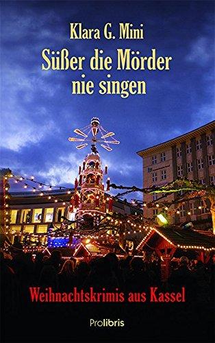 Süßer die Mörder nie singen: Weihnachtskrimis aus Kassel