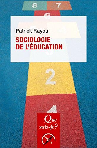 Sociologie de l'éducation: « Que sais-je ? » n° 2270 (French Edition)