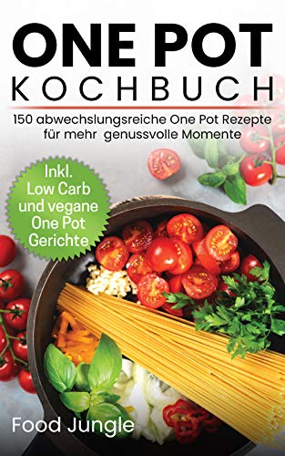 One Pot Kochbuch: 150 abwechslun...