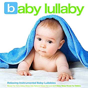 Baby Lullaby: Relaxing Instrumental Baby Lullabies, Music For Kids, Baby Sleep Aid, Natural Sleep Aid and Soft Baby Sleep Music For Babies