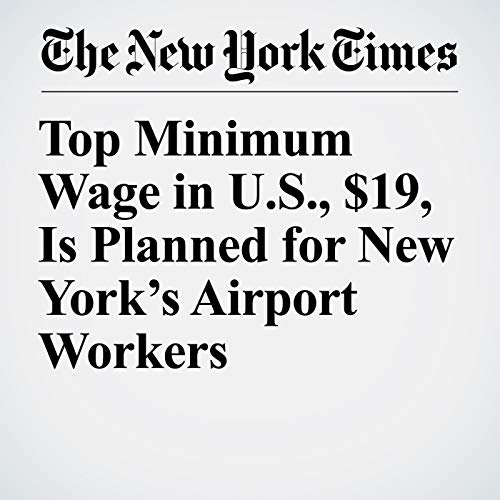 Top Minimum Wage in U.S., $19, Is Planned for New York's Airport Workers copertina