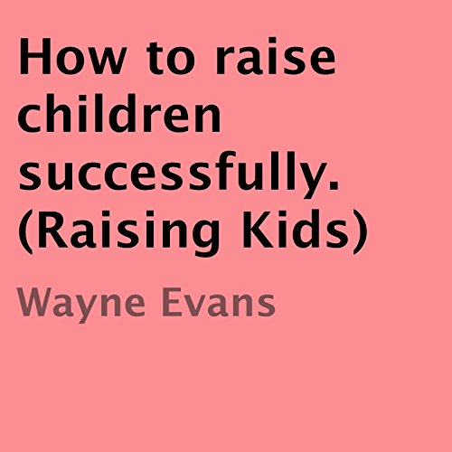 How to Raise Children Successfully audiobook cover art