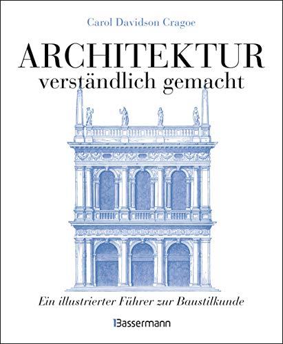Architektur - verständlich gemacht. Die illustrierte und verständliche Baustilkunde zu Stil,...