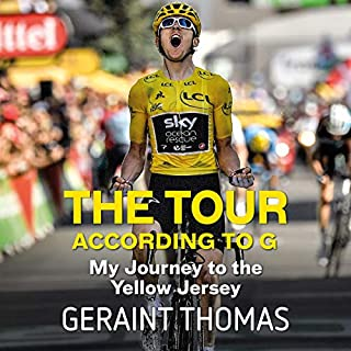 The Tour According to G     My Journey to the Yellow Jersey               By:                                                                                                                                 Geraint Thomas                               Narrated by:                                                                                                                                 Dafydd Pritchard                      Length: 6 hrs and 29 mins     168 ratings     Overall 4.7