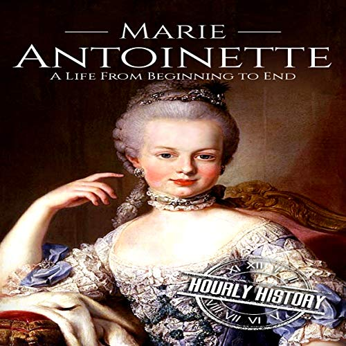 Marie Antoinette: A Life from Beginning to End audiobook cover art