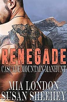 Renegade (Cascade Mountain Manhunt Book 2) (English Edition) van [Mia London, Susan Sheehey]