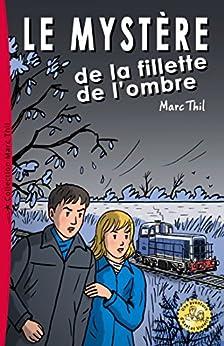 Le Mystère de la fillette de l'ombre (French Edition) by [Marc Thil]