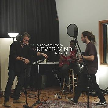 Never Mind (feat. Steve Bell)