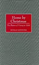Home by Christmas: The Illusion of Victory in 1944 (Contributions in Women's Studies Book 216)