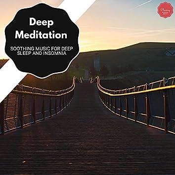 Deep Meditation - Soothing Music For Deep Sleep And Insomnia