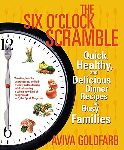 The Six O'Clock Scramble: Quick, Healthy, and Delicious Dinner Recipes for Busy Families (English Edition)