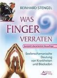 Was Finger verraten: Seelenschamanische Deutung von Krankheiten und Blockaden - Reinhard Stengel