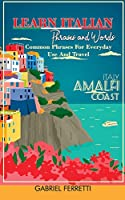 Learn Italian Phrases and Words: Common Phrases For Everyday Use And Travel