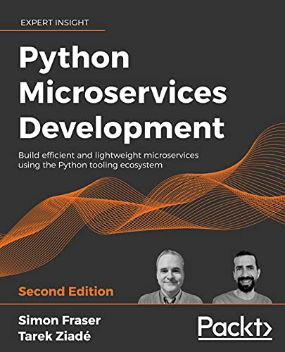 Python Microservices Development: Build efficient and lightweight microservices using the Python tooling ecosystem, 2nd Edition