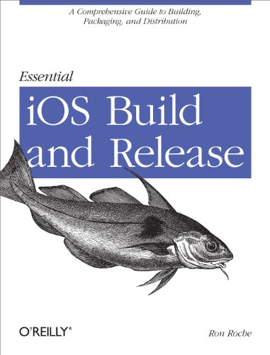 Essential iOS Build and Release: A Comprehensive Guide to Building, Packaging, and...